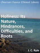 Holiness: Its Nature, Hindrances, Difficulties, and Roots eBook