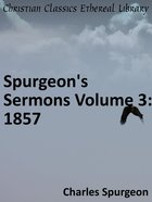Spurgeon's Sermons Volume 3: 1857 eBook