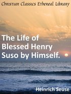 Life of Blessed Henry Suso By Himself eBook