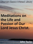 Meditations on the Life and Passion of Our Lord Jesus Christ eBook