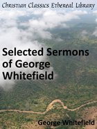 Selected Sermons of George Whitefield eBook