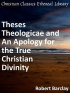 Theses Theologicae and An Apology For the True Christian Divinity eBook