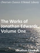 Works of Jonathan Edwards, Volume One eBook