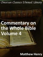 Commentary on the Whole Bible Volume IV (Isaiah To Malachi) eBook