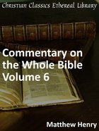 Commentary on the Whole Bible Volume Vi (Acts To Revelation) eBook