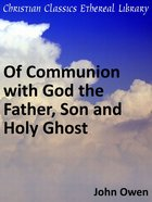 Of Communion With God the Father, Son and Holy Ghost eBook
