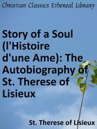 Story of a Soul: The Autobiography of St. Therese of Lisieux (L'Histoire D'Une Ame) eBook