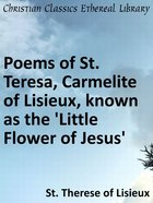 Poems of St. Teresa, Carmelite of Lisieux, Known as the 'Little Flower of Jesus' eBook