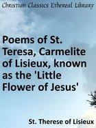 Poems of St. Teresa, Carmelite of Lisieux, Known as the 'Little Flower of Jesus'