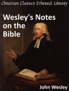 Wesley's Notes on the Bible eBook