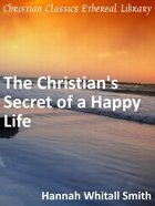 The Christian's Secret of a Happy Life (Classic Christian Readers Series) eBook