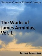 Works of James Arminius (Vol 1) eBook