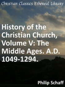 The Middle Ages. A.D. 1049-1294. (#05 in History Of The Christian Church Series)