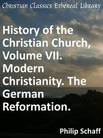 Modern Christianity. the German Reformation. (#07 in History Of The Christian Church Series)
