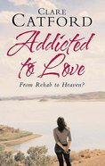 Addicted to Love - From Rehab to Heaven Paperback