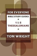 1 & 2 Thessalonians (N.t Wright For Everyone Bible Study Guide Series) Paperback