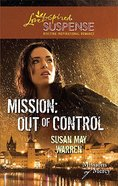 Mission - Out of Control (Missions of Mercy) (Love Inspired Suspense Series) Mass Market