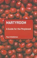 Martyrdom (Guides For The Perplexed Series)