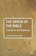 The Origin of the Bible (Guides For The Perplexed Series) Paperback