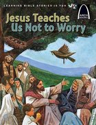 Jesus Teaches Us Not to Worry (Arch Books Series) Paperback