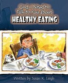 Healthy Eating (God, I Need To Talk To You About Series) Paperback