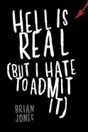 Hell is Real: But I Hate to Admit It Paperback