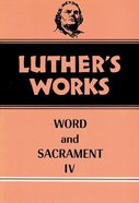Word & Sacrament 4 (#38 in Luther's Works Series) Hardback