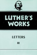 Letters 3 - 1531-1546 (#50 in Luther's Works Series) Hardback