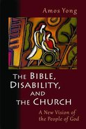 The Bible, Disability, and the Church Paperback