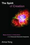 The Spirit of Creation (Pentecostal Manifestos Series) Paperback
