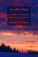Life After Death: A New Approach to the Last Things Paperback