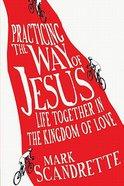 Practicing the Way of Jesus Paperback