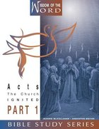 Acts Part 1 - the Church Ignited (#09 in Wisdom Of The Word Series) Hardback