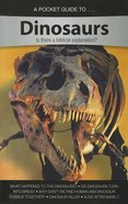 Dinosaurs- is There a Biblical Explanation? (A Pocket Guide To Series) Paperback