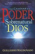Como Caminar En El Poder Sobrenatural De Dios (How To Walk In The Supernatural Power Of God) Paperback