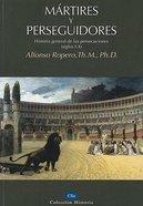 Martires Y Perseguidores (Martyrs And Persecutors) Paperback