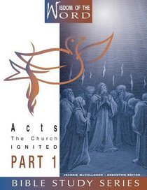 Acts Part 1 - the Church Ignited (#09 in Wisdom Of The Word Series)
