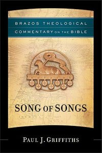 Song of Songs (Brazos Theological Commentary On The Bible Series)