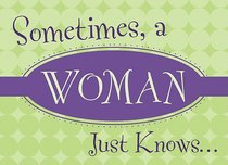 Lifes Little Book of Wisdom: Sometimes, a Woman Just Knows...