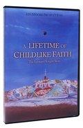 A Lifetime of Childlike Faith DVD