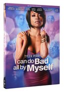Tyler Perry's: I Can Do Bad All By Myself