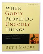 When Godly People Do Ungodly Things : Arming Yourself in the Ages of Seduction (Leader's Guide) (Beth Moore Bible Study Series) Paperback