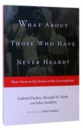 What About Those Who Have Never Heard?: Three Views (Spectrum Multiview Series) Paperback