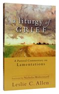 A Liturgy of Grief: A Practical Commentary on Lamentations