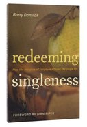 Redeeming Singleness: How the Storyline of Scripture Affirms the Single Life Paperback