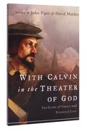 With Calvin in the Theater of God Paperback