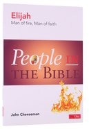 Elijah - Man of Fire, Man of Earth (People In The Bible Series) Paperback