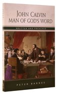 John Calvin: Man of God's Word Written and Preached Paperback