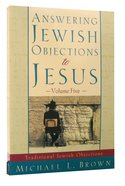 Answering Jewish Objections to Jesus (Vol 5)