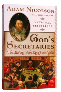 Gods Secretaries: The Making of the King James Bible